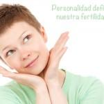 Los rasgos de la personalidad condicionan nuestro nivel de fertilidad